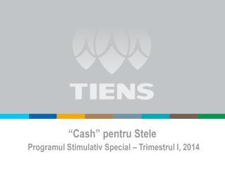 """"""" Cash """"  pentru Stele Programul Stimulativ Special – Trimestrul I, 2014"""