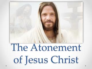 The Atonement of Jesus Christ