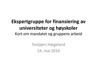 Ekspertgruppe for finansiering av universiteter og høyskoler Kort om mandatet og gruppens arbeid