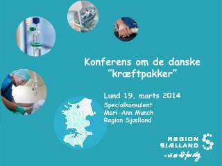 """Konferens om de danske """"kræftpakker""""        Lund 19. marts 2014 Specialkonsulent Mari-Ann Munch"""