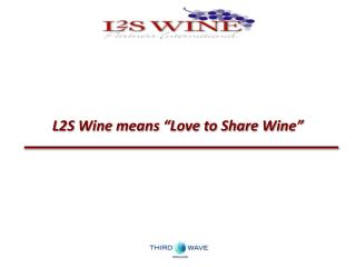 "L2S Wine means ""Love to Share Wine"""