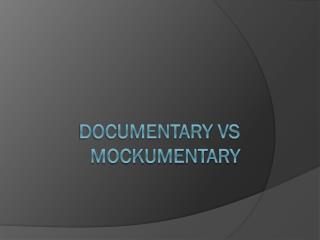 Documentary  vs Mockumentary