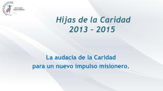 Hijas de la Caridad 2013 – 2015