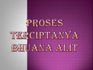 PROSES TERCIPTANYA BHUANA ALIT