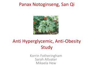 Panax Notoginseng , San Qi Anti Hyperglycemic, Anti-Obesity Study