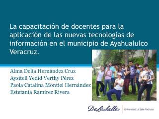 Alma Delia Hernández Cruz Aysitell Yedid Verthy  Pérez Paola Catalina Montiel Hernández