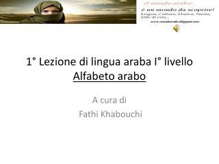 1° Lezione di lingua araba  I° livello Alfabeto arabo