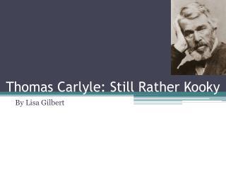 Thomas Carlyle: Still Rather Kooky