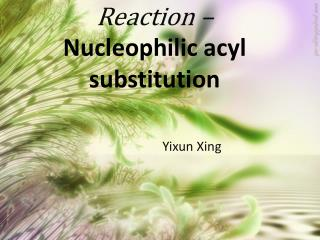 Reaction  – Nucleophilic acyl  substitution