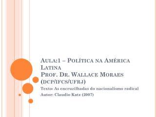 Aula:1 – Política na América Latina Prof. Dr. Wallace  Moraes ( dcp / ifcs / ufrj )