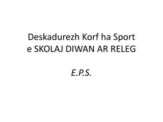 Deskadurezh Korf  ha Sport e SKOLAJ DIWAN AR RELEG E.P.S.