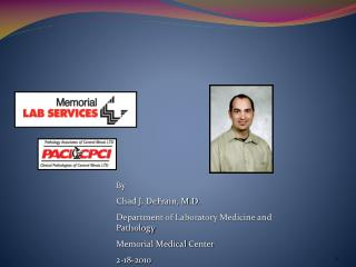 By Chad J. DeFrain, M.D. Department of Laboratory Medicine and Pathology Memorial Medical  Center