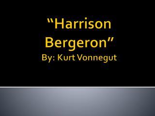 """Harrison Bergeron"" By: Kurt Vonnegut"