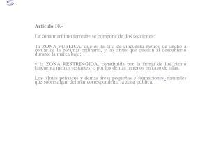 Artículo 10.- La zona marítimo terrestre se compone de dos secciones: