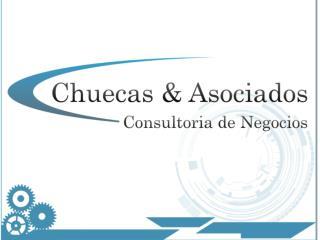 En  Chuecas y Asociados  queremos que nuestros clientes: Amplíen su  visión empresarial.