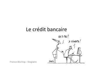 Le crédit bancaire