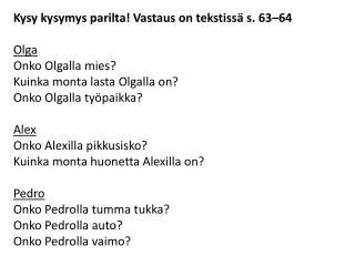 Kysy kysymys parilta! Vastaus on tekstiss� s. 63�64 Olga Onko Olgalla mies?