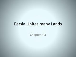 Persia Unites many Lands