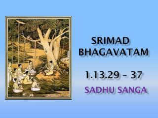 Srimad bhagavataM 1.13.29 – 37