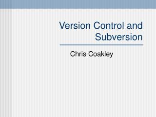 Version Control and Subversion