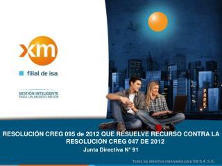RESOLUCIÓN CREG 095 de 2012 QUE RESUELVE RECURSO CONTRA LA RESOLUCIÓN CREG 047 DE  2012