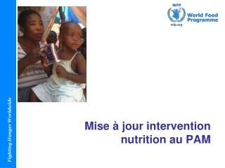 Mise � jour  intervention nutrition  au  PAM
