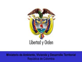 Ministerio de Ambiente, Vivienda y Desarrollo Territorial  República de Colombia