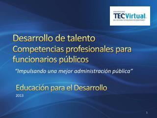 Desarrollo de talento Competencias profesionales para funcionarios públicos