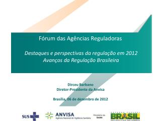 Dirceu Barbano Diretor-Presidente da Anvisa Brasília, 06 de dezembro de 2012