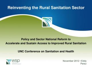 Policy and Sector National Reform to  Accelerate and Sustain Access to Improved Rural  Sanitation