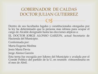 GOBERNADOR  DE CALDAS DOCTOR JULIAN GUTIERREZ