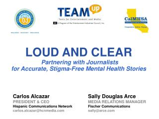 LOUD AND CLEAR Partnering with Journalists  for  Accurate, Stigma-Free Mental Health Stories