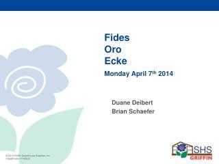 Fides Oro Ecke  Monday April 7 th  2014