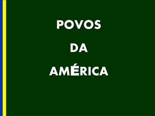 POVOS  DA AM � RICA