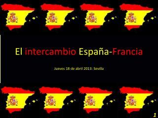 El  intercambio España- Francia Jueves  18 de  abril  2013: Sevilla