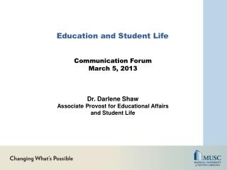 Education and Student Life Communication Forum March 5, 2013 Dr . Darlene Shaw