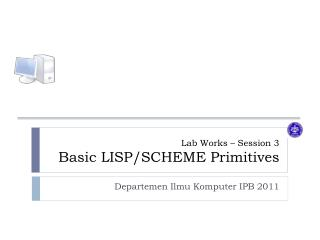 Lab Works – Session  3 Basic  LISP /SCHEME Primitives
