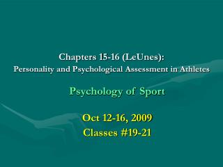 Chapters 15-16 LeUnes: Personality and Psychological Assessment in Athletes