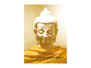 Buddhismen  Den gyllene medelvägen