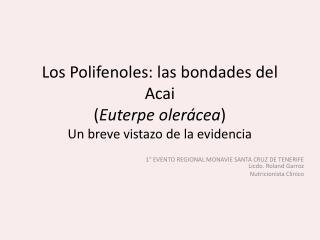 Los Polifenoles: las  bondades del  Acai ( Euterpe  olerácea ) Un breve vistazo de la evidencia