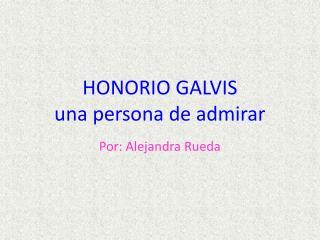 HONORIO GALVIS una persona de admirar