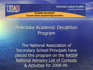 Nebraska Academic Decathlon Program  The National Association of Secondary School Principals have placed this program on
