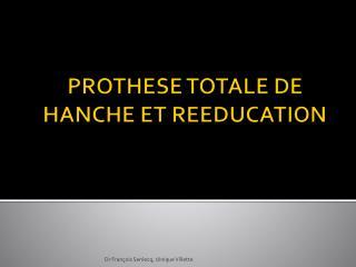 PROTHESE TOTALE DE HANCHE ET REEDUCATION