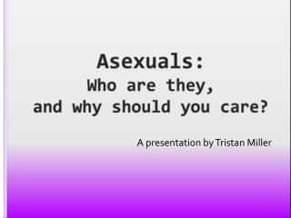 Asexuals: Who are they, and why should you care?
