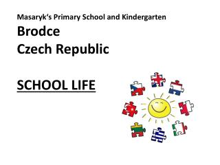 Masaryk�s  Primary  School and  K indergarten Brodce Czech Republic SCHOOL LIFE
