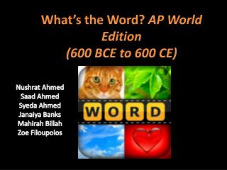 What's the Word?  AP World Edition  (600 BCE to 600 CE)