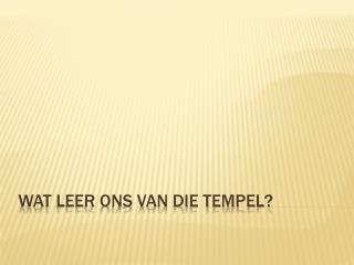 Wat leer ons van die tempel?