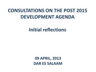 CONSULTATIONS ON THE POST 2015 DEVELOPMENT AGENDA Initial reflections