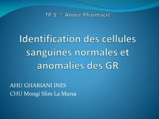 TP 3 ème  Année Pharmacie Identification des cellules sanguines normales et anomalies des GR