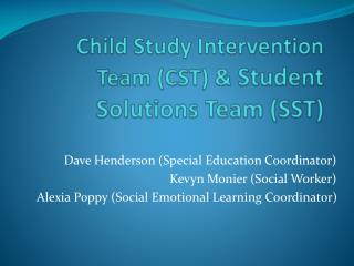 Child  Study Intervention Team (CST ) &  Student Solutions  Team (SST)